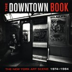 Taylor, Marvin J. ed., The Downtown Book: The New York Art Scene 1974-1984 (Princeton: Princeton University Press, 2006)